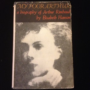 My Poor Arthur: a biography of Arthur Rimbaud, Elisabeth Hanson