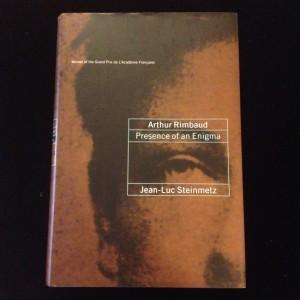 Arthur Rimbaud: Presence of an Enigma, Jean-Luc Steinmetz