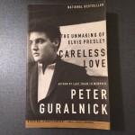 The Unmaking of Elvis Presley: Careless Love,Peter Guralnick