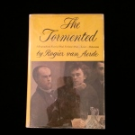 The Tormented, A Biographical Novel of Paul Verlaine: Poet, Lover, Bohemian, Rogier van Aerde